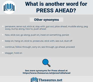 press ahead, synonym press ahead, another word for press ahead, words like press ahead, thesaurus press ahead