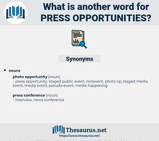press opportunities, synonym press opportunities, another word for press opportunities, words like press opportunities, thesaurus press opportunities