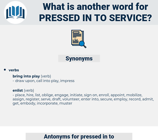 pressed in to service, synonym pressed in to service, another word for pressed in to service, words like pressed in to service, thesaurus pressed in to service