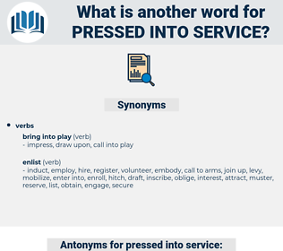 pressed into service, synonym pressed into service, another word for pressed into service, words like pressed into service, thesaurus pressed into service
