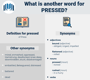 pressed, synonym pressed, another word for pressed, words like pressed, thesaurus pressed