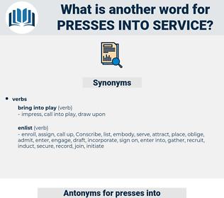 presses into service, synonym presses into service, another word for presses into service, words like presses into service, thesaurus presses into service