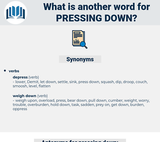 pressing down, synonym pressing down, another word for pressing down, words like pressing down, thesaurus pressing down