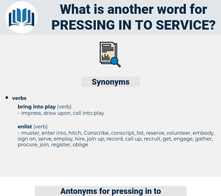 pressing in to service, synonym pressing in to service, another word for pressing in to service, words like pressing in to service, thesaurus pressing in to service