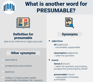 presumable, synonym presumable, another word for presumable, words like presumable, thesaurus presumable