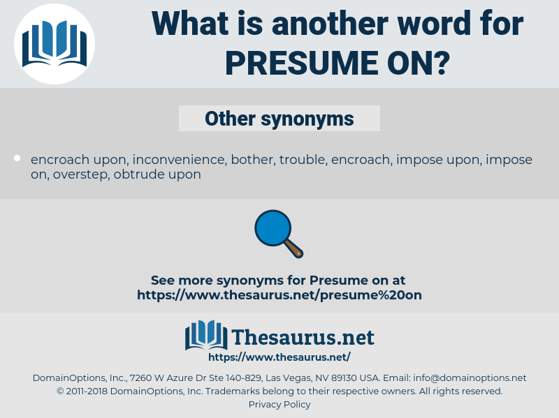 presume on, synonym presume on, another word for presume on, words like presume on, thesaurus presume on