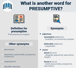 presumptive, synonym presumptive, another word for presumptive, words like presumptive, thesaurus presumptive