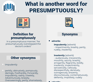 presumptuously, synonym presumptuously, another word for presumptuously, words like presumptuously, thesaurus presumptuously
