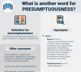 presumptuousness, synonym presumptuousness, another word for presumptuousness, words like presumptuousness, thesaurus presumptuousness