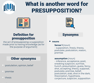 presupposition, synonym presupposition, another word for presupposition, words like presupposition, thesaurus presupposition