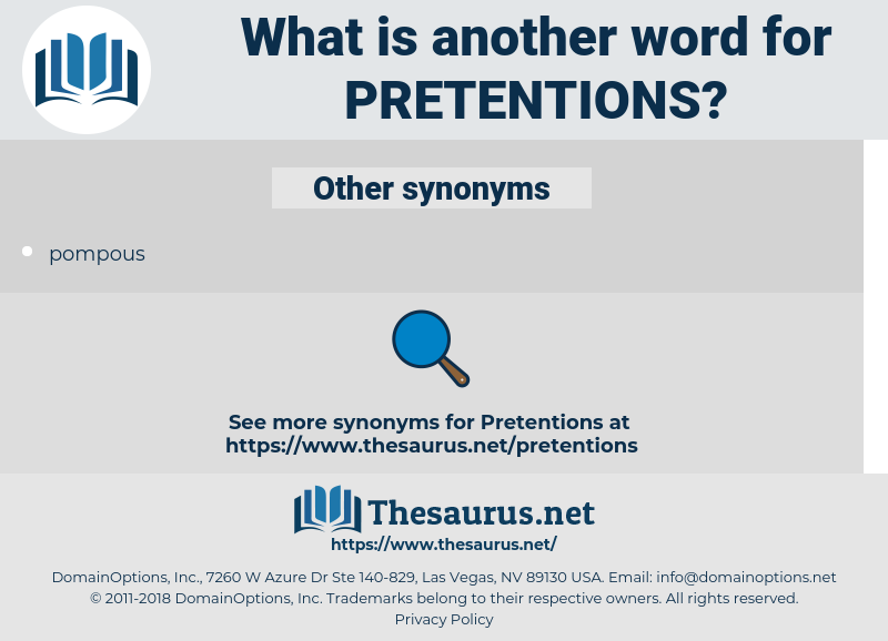 pretentions, synonym pretentions, another word for pretentions, words like pretentions, thesaurus pretentions