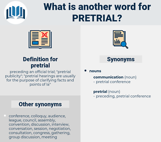 pretrial, synonym pretrial, another word for pretrial, words like pretrial, thesaurus pretrial