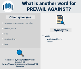 prevail against, synonym prevail against, another word for prevail against, words like prevail against, thesaurus prevail against