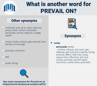 prevail on, synonym prevail on, another word for prevail on, words like prevail on, thesaurus prevail on