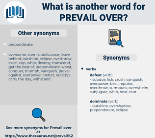 prevail over, synonym prevail over, another word for prevail over, words like prevail over, thesaurus prevail over