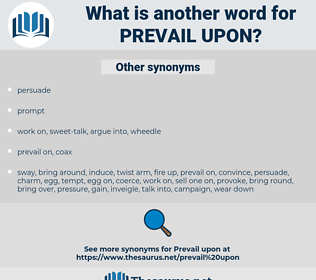prevail upon, synonym prevail upon, another word for prevail upon, words like prevail upon, thesaurus prevail upon