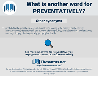 preventatively, synonym preventatively, another word for preventatively, words like preventatively, thesaurus preventatively