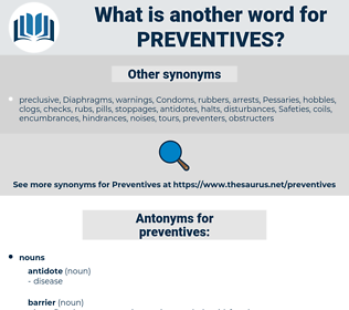 preventives, synonym preventives, another word for preventives, words like preventives, thesaurus preventives