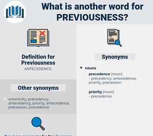 Previousness, synonym Previousness, another word for Previousness, words like Previousness, thesaurus Previousness