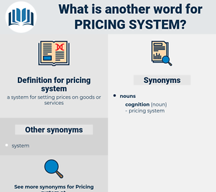 pricing system, synonym pricing system, another word for pricing system, words like pricing system, thesaurus pricing system