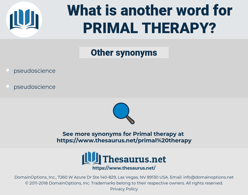 primal therapy, synonym primal therapy, another word for primal therapy, words like primal therapy, thesaurus primal therapy