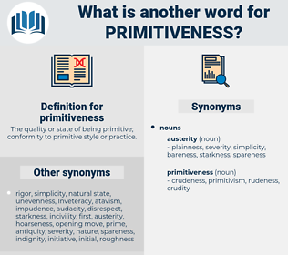 primitiveness, synonym primitiveness, another word for primitiveness, words like primitiveness, thesaurus primitiveness