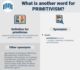 primitivism, synonym primitivism, another word for primitivism, words like primitivism, thesaurus primitivism