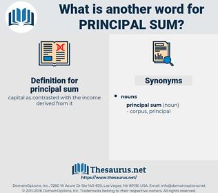 principal sum, synonym principal sum, another word for principal sum, words like principal sum, thesaurus principal sum