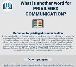privileged communication, synonym privileged communication, another word for privileged communication, words like privileged communication, thesaurus privileged communication