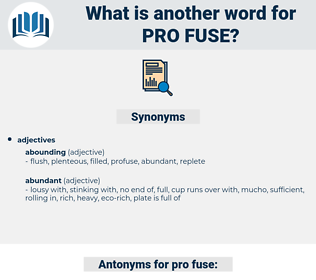 pro-fuse, synonym pro-fuse, another word for pro-fuse, words like pro-fuse, thesaurus pro-fuse