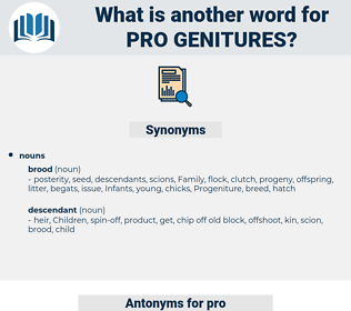 pro-genitures, synonym pro-genitures, another word for pro-genitures, words like pro-genitures, thesaurus pro-genitures