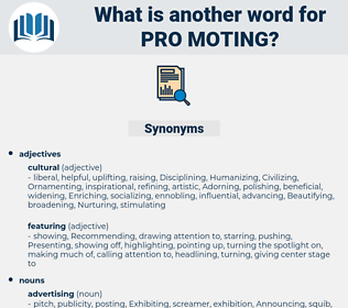 pro moting, synonym pro moting, another word for pro moting, words like pro moting, thesaurus pro moting