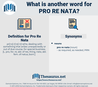 Pro Re Nata, synonym Pro Re Nata, another word for Pro Re Nata, words like Pro Re Nata, thesaurus Pro Re Nata