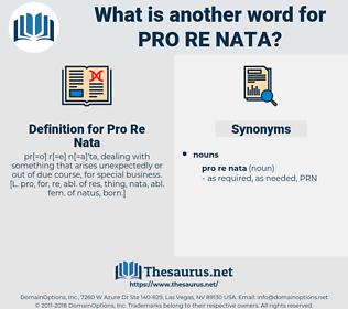 Pro Re Nata, synonym Pro Re Nata, another word for Pro Re Nata, words like Pro Re Nata, thesaurus Pro Re Nata