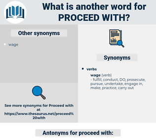 proceed with, synonym proceed with, another word for proceed with, words like proceed with, thesaurus proceed with