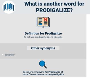 Prodigalize, synonym Prodigalize, another word for Prodigalize, words like Prodigalize, thesaurus Prodigalize