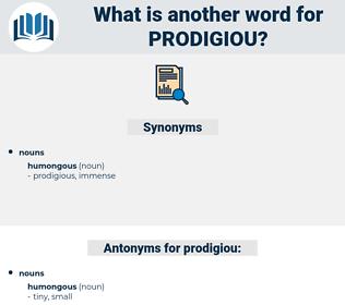 prodigiou, synonym prodigiou, another word for prodigiou, words like prodigiou, thesaurus prodigiou