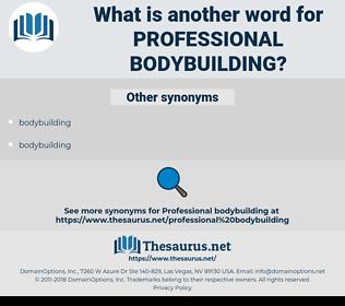professional bodybuilding, synonym professional bodybuilding, another word for professional bodybuilding, words like professional bodybuilding, thesaurus professional bodybuilding