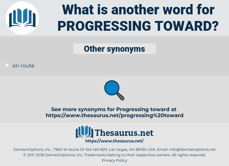 progressing toward, synonym progressing toward, another word for progressing toward, words like progressing toward, thesaurus progressing toward