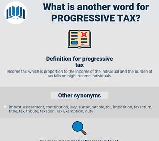 progressive tax, synonym progressive tax, another word for progressive tax, words like progressive tax, thesaurus progressive tax