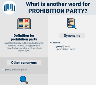 prohibition party, synonym prohibition party, another word for prohibition party, words like prohibition party, thesaurus prohibition party