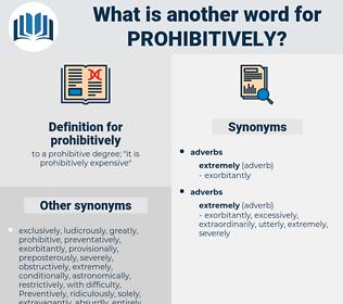 prohibitively, synonym prohibitively, another word for prohibitively, words like prohibitively, thesaurus prohibitively