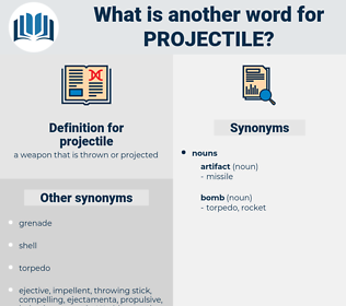 projectile, synonym projectile, another word for projectile, words like projectile, thesaurus projectile