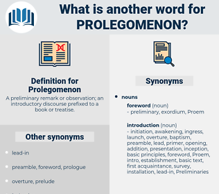 Prolegomenon, synonym Prolegomenon, another word for Prolegomenon, words like Prolegomenon, thesaurus Prolegomenon