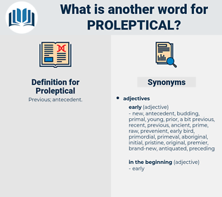 Proleptical, synonym Proleptical, another word for Proleptical, words like Proleptical, thesaurus Proleptical