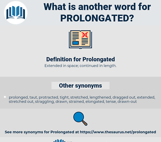 Prolongated, synonym Prolongated, another word for Prolongated, words like Prolongated, thesaurus Prolongated