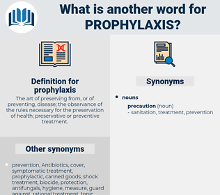 prophylaxis, synonym prophylaxis, another word for prophylaxis, words like prophylaxis, thesaurus prophylaxis