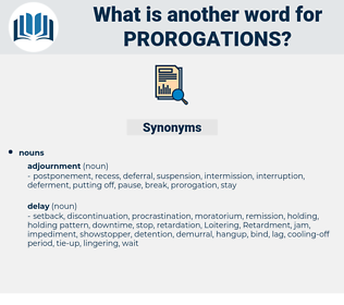 prorogations, synonym prorogations, another word for prorogations, words like prorogations, thesaurus prorogations
