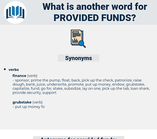 provided funds, synonym provided funds, another word for provided funds, words like provided funds, thesaurus provided funds