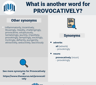 provocatively, synonym provocatively, another word for provocatively, words like provocatively, thesaurus provocatively